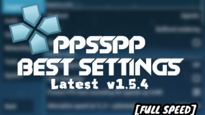 Best PPSSPP Settings For Android [Highest FPS, Graphics