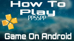Play PSP Emulator Games On Android